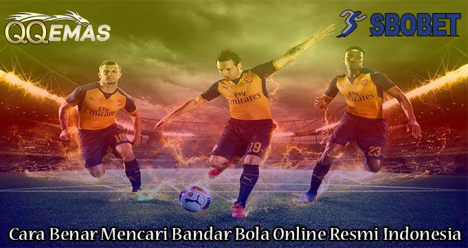 Cara Benar Mencari Bandar Bola Online Resmi Indonesia
