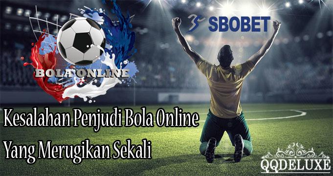 Kesalahan Penjudi Bola Online Yang Merugikan Sekali