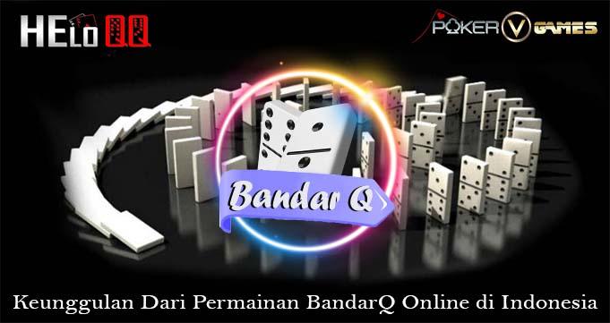 Keunggulan Dari Permainan BandarQ Online di Indonesia