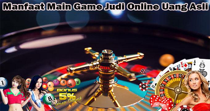 Manfaat Main Game Judi Online Uang Asli