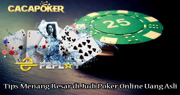 Tips Menang Besar di Judi Poker Online Uang Asli