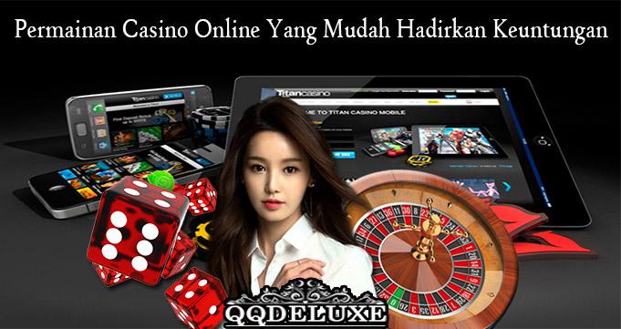 Permainan Casino Online Yang Mudah Hadirkan Keuntungan