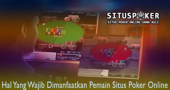 Hal Yang Wajib Dimanfaatkan Pemain Situs Poker Online