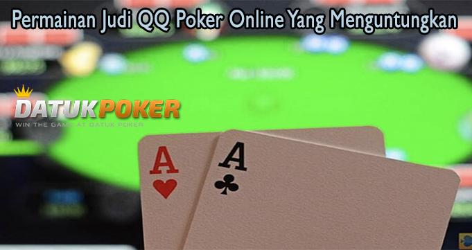 Permainan Judi QQ Poker Online Yang Menguntungkan