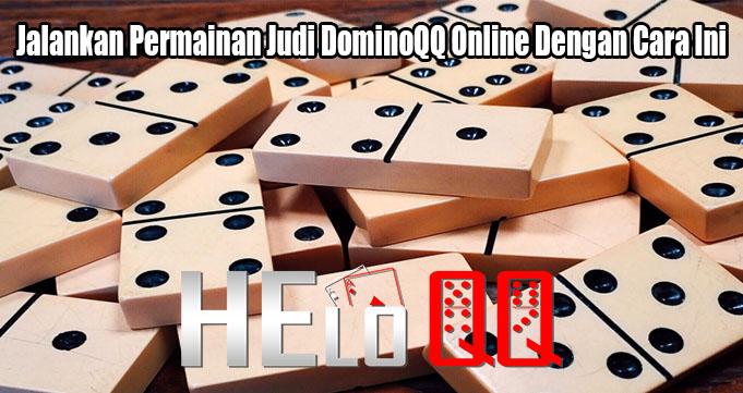 Jalankan Permainan Judi DominoQQ Online Dengan Cara Ini